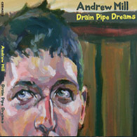 Andrew Mill-Drain Pipe Dreams