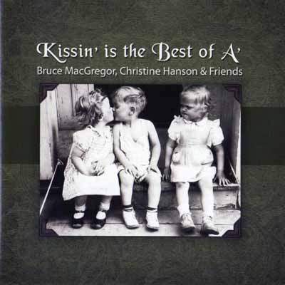 Bruce Macgregor and Christine Hanson - Kissin' is the Best of A'