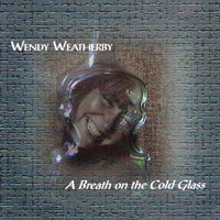 Wendy Weatherby - A Breath on the Cold Glass CD